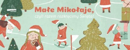 Świąteczna zabawa Gdyni Rodzinnej - Małe Mikołaje, czyli razem rozkręcimy �